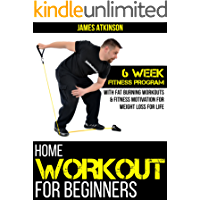 Home Workout For Beginners: 6 Week Fitness Program with Fat Burning Workouts for Long term Weight Loss