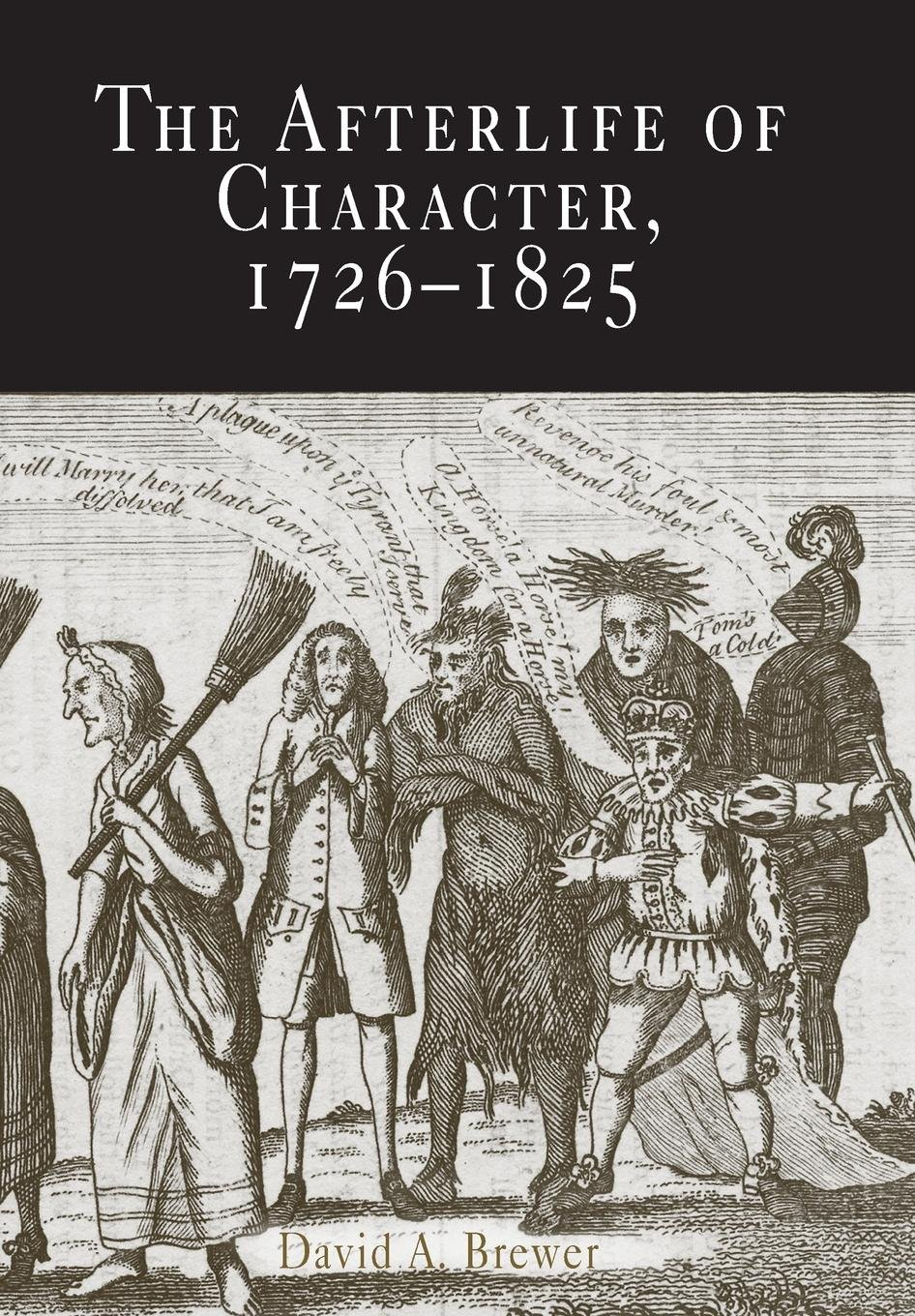 The Afterlife of Character, 1726-1825 (Material Texts) PDF