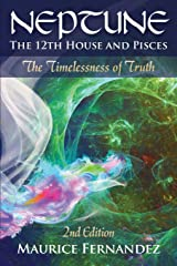 Neptune, the 12th House, and Pisces - 2nd Edition: The Timelessness of Truth Paperback