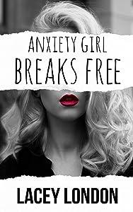 Anxiety Girl Breaks Free (Anxiety Girl - Book 3)