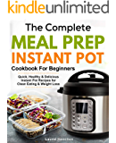 The Complete Meal Prep Instant Pot Cookbook for Beginners: Quick, Healthy and Delicious Instant Pot Recipes for Clean Eating & Weight Loss (meal prep cookbook 1)