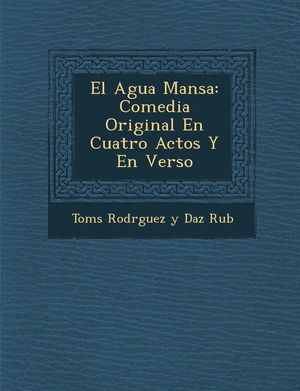 El Agua Mansa: Comedia Original En Cuatro Actos y En Verso (Spanish Edition) pdf epub