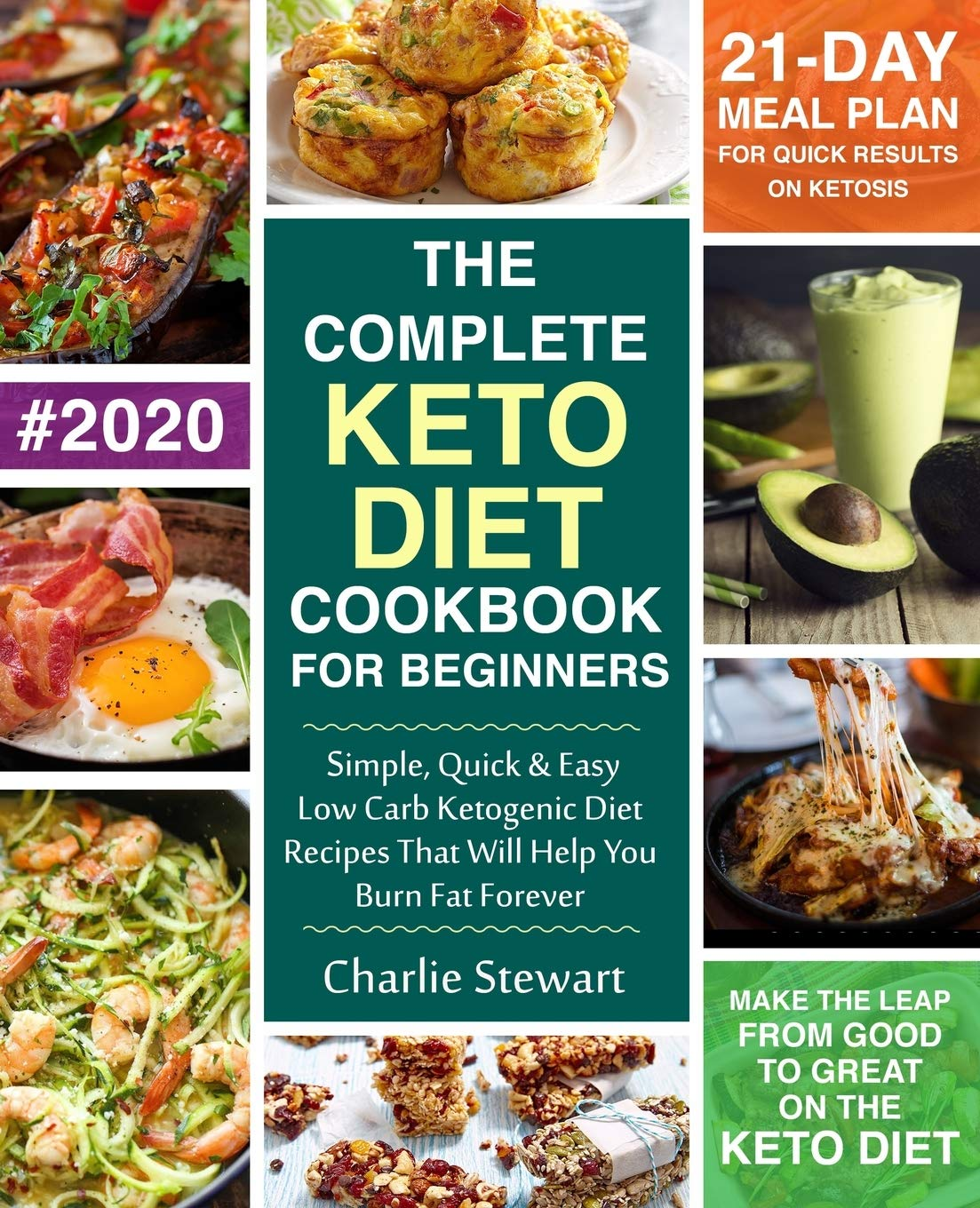 The Complete Keto Diet Cookbook For Beginners Simple Quick And Easy Low Carb Ketogenic Diet Recipes That Will Help You Burn Fat Forever Stewart Charlie 9781980866817 Amazon Com Books