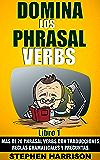 Domina los Phrasal Verbs – Libro 1: Más de 70 Phrasal Verbs con Traducciones, Reglas Gramaticales y Preguntas.