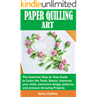PAPER QUILLING ART: The Essential Step by Step Guide to Learn the Tools, Basics, improves your skills, awesome design patterns, and produce Amazing projects (English Edition)
