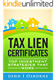 Tax Liens Certificates: Top Investment Strategies That Work (Tax Deed Sales, Tax Lien Search and Tax Lien Auctions (Wealth Management Book 1)
