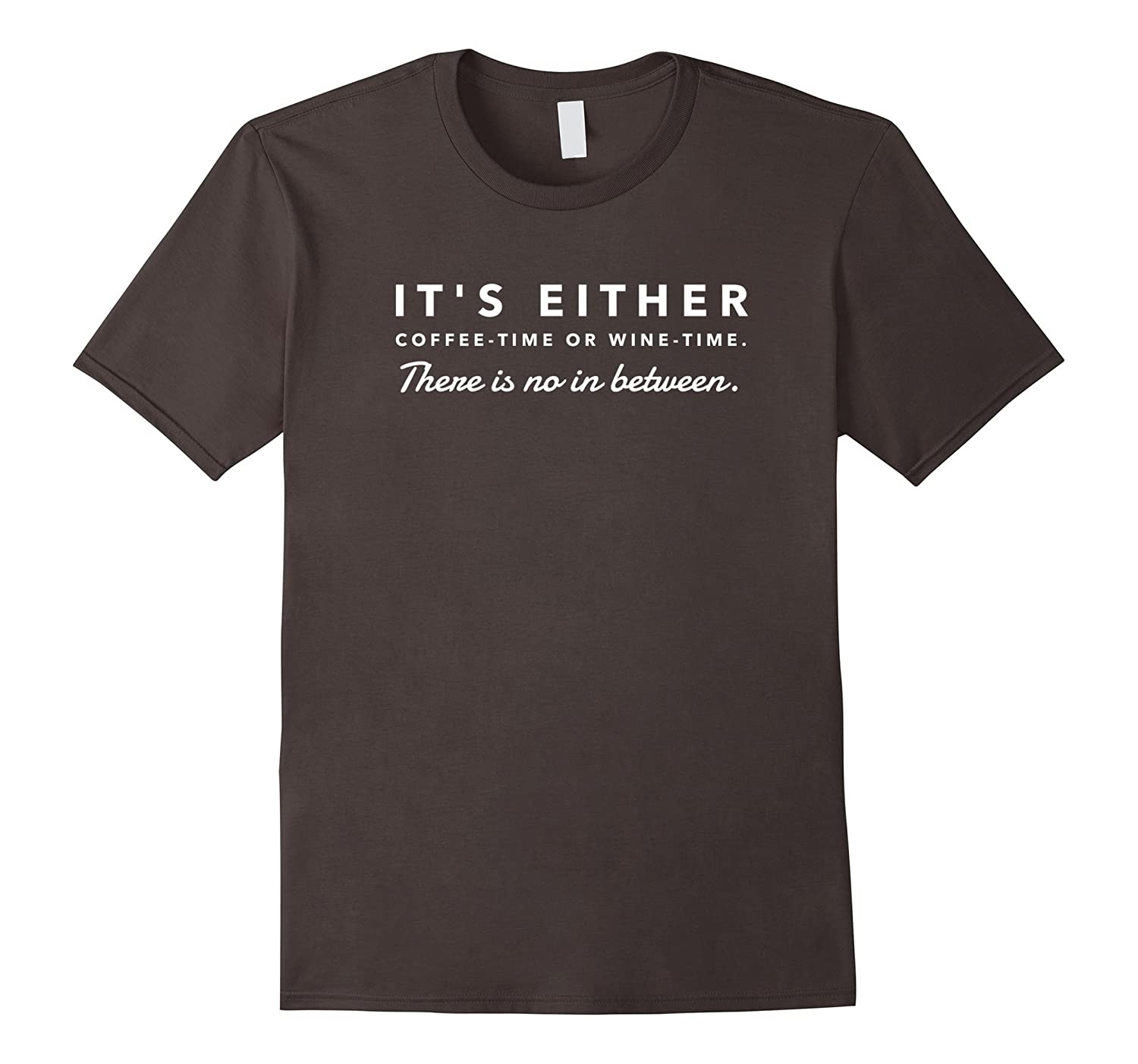 It's Either Coffee Time or Wine Time No In Between T-Shirt