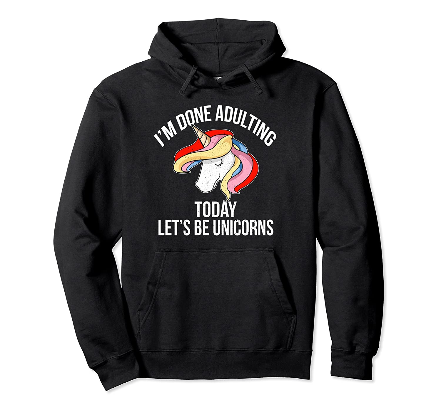 Im Done Adulting Today Lets Be Unicorns   Hoodie Pullover-Bawle