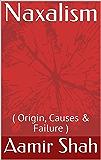 Naxalism: ( Origin, Causes & Failure )