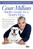Cesar Millan's Short Guide to a Happy Dog: 98 Essential Tips and Techniques (English Edition)