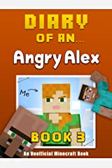 Diary of an Angry Alex: Book 3 [an unofficial Minecraft book] Kindle Edition