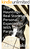 True Hauntings- Real Stories of Personal Experiences With The Paranormal: Volume 4