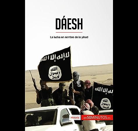 Dáesh: La lucha en nombre de la yihad (Historia) eBook: , 50Minutos.es: Amazon.es: Tienda Kindle