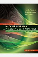 Fundamentals of Machine Learning for Predictive Data Analytics, second edition: Algorithms, Worked Examples, and Case Studies Kindle Edition