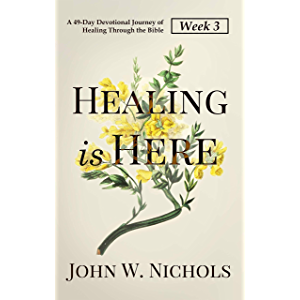 Healing is Here—Week 3: A 49-Day Devotional Journey of Healing Through the Bible (Daily Prayers for Physical Healing)