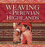 Weaving in the Peruvian Highlands: Dreaming Patterns, Weaving Memories