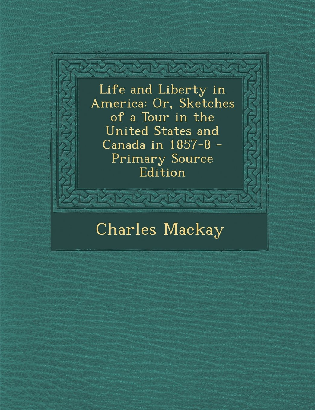 Life and Liberty in America: Or, Sketches of a Tour in the United States and Canada in 1857-8 pdf