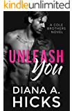 Unleash You: An Angsty, All-the-Feels Virgin Romance (Cole Brothers Series Book 5)