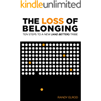 The Loss of Belonging: Ten Steps To A New (and Better) Tribe