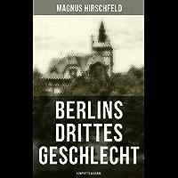 Berlins drittes Geschlecht (Komplette Ausgabe): Das homosexuelle Leben um das Jahr 1900 (German Edition)