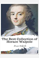 The Best Collection of Horace Walpole (Annotated): Collection Includes The Castle of Otranto, Hieroglyphic Tales, Historic Doubts on the Life and Reign of King Richard the Third, & More Kindle Edition