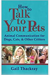 How to Talk to Your Pets: Animal Communication for Dogs, Cats, & Other Critters Kindle Edition