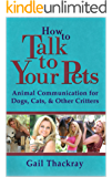 How to Talk to Your Pets: Animal Communication for Dogs, Cats, & Other Critters