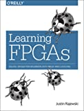Learning FPGAs: Digital Design for Beginners with Mojo and Lucid HDL