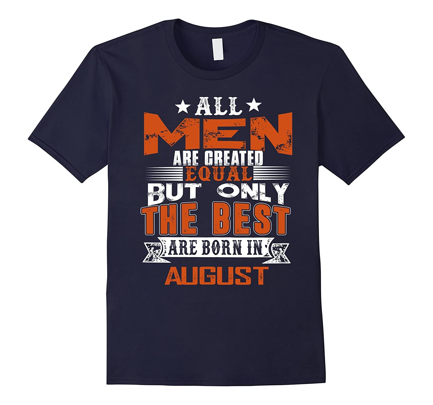 Mens All Men Are Created Equal Shirt But The Best Born In August-BN