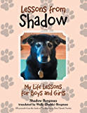 Lessons from Shadow: My Life Lessons for Boys and Girls