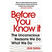 Before You Know It: The Unconscious Reasons We Do What We Do