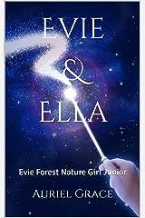 Evie & Ella: Evie Forest  Nature Girl Junior (Evie Forest Nature Girl Junior Book 1) Kindle Edition