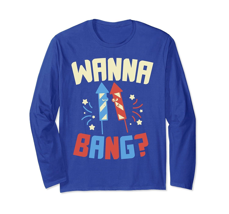 02073905d Wanna Bang Longsleeve Shirt 4th Of July Fireworks Fourth Par-prm – Paramatee