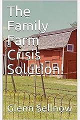 The Family Farm Crisis Solution! Kindle Edition