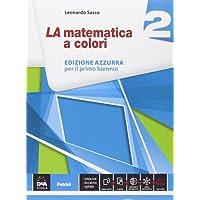 La matematica a colori. Ediz. azzurra. Per le Scuole superiori. Con e-book. Con espansione online: 2