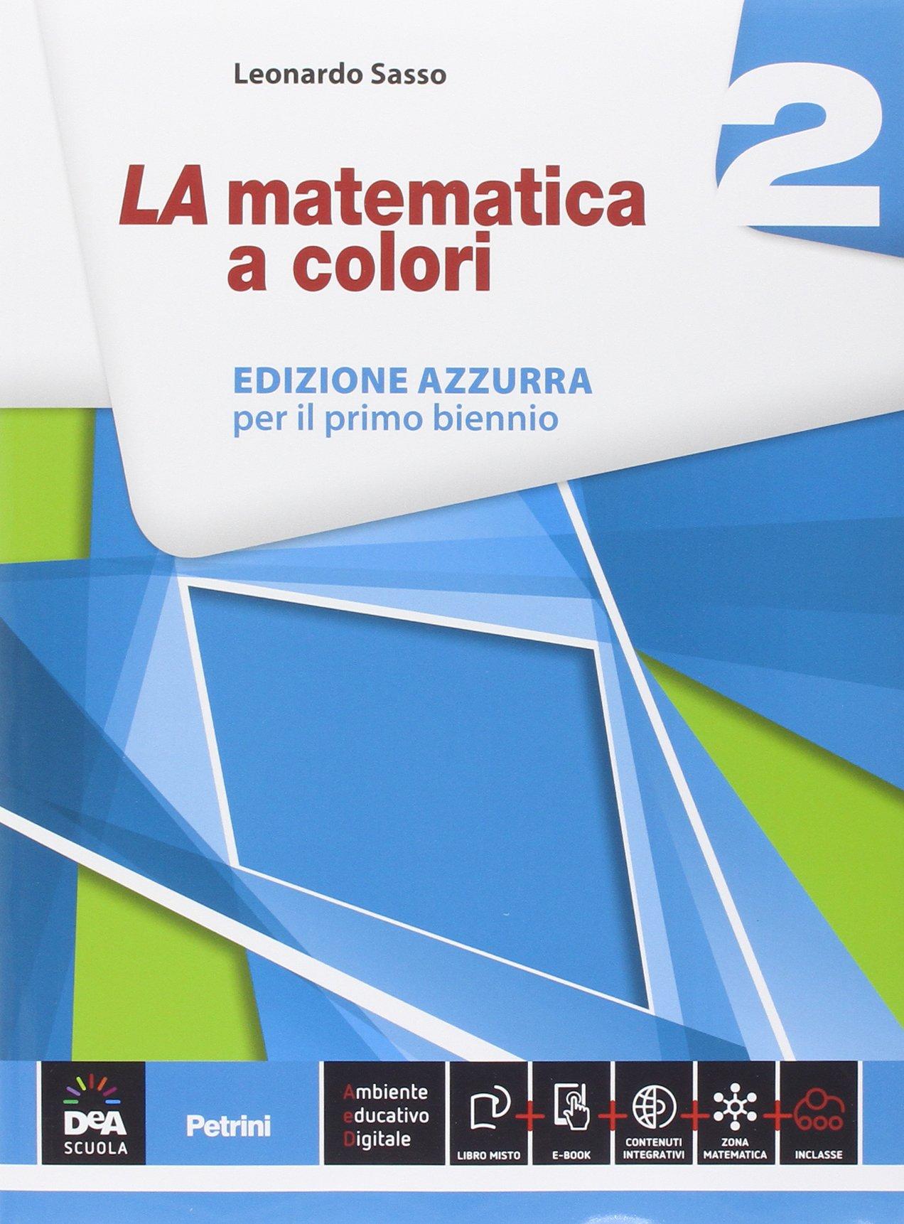 LA matematica a colori 2 – Edizione azzurra, libro di matematica per primo biennio delle scuole superiori