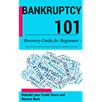 Bankruptcy: for beginners (2nd EDITION + BONUS CHAPTER) - How to recover from Bankruptcy, rebuild your credit score and bounce back (Bankruptcy Guide for ... - Credit repair Book 1) (English Edition)