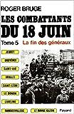 Les combattants du 18 juin - Tome 5 - La fin des généraux