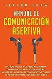 Manual de comunicación asertiva: Técnicas fáciles y exitosas para ganar confianza y el respeto que mereces. Mejora tus…