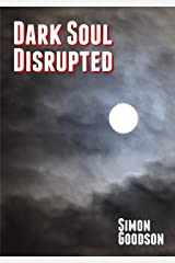 Dark Soul - Disrupted (Dark Soul Chronicles Book 2) Kindle Edition