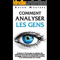 Comment analyser les gens: Analyser et lire les gens en utilisant des méthodes éprouvées de psychologie humaine, le langage corporel, les compétences sociales, ... communication non verbale (French Edition)
