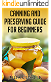 Canning and Preserving Guide for Beginners: Canning Techniques and Canning Recipes Cookbook (Canning and Preserving Food Series 1)