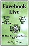 Facebook Live    Create Your Own TV Show    15-30 Day Video Challenge   Market FB Lives: Teach Others  Earn $$ (FB Live Adventure Series 7)