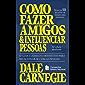Como fazer amigos e influenciar pessoas: O guia clássico e definitivo para relacionar-se com as pessoas (Coleção Dale Carnegie)