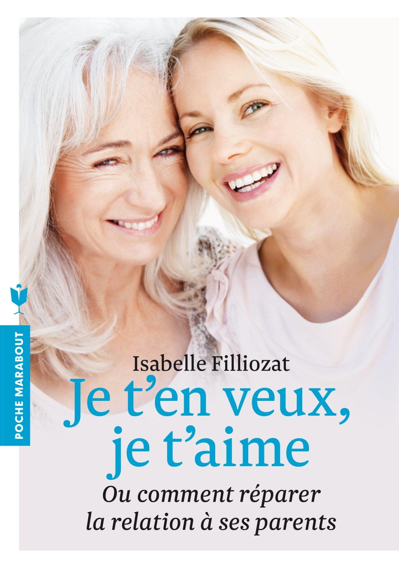 Amazon.fr - Je t'en veux je t'aime: Ou comment réparer la relation à ses  parents - Isabelle Filliozat - Livres