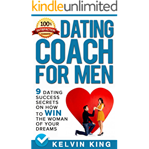 Dating Coach For Men: 9 Dating Success Secrets On How To Win The Woman Of Your Dreams
