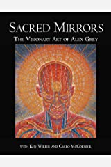Sacred Mirrors: The Visionary Art of Alex Grey Kindle Edition