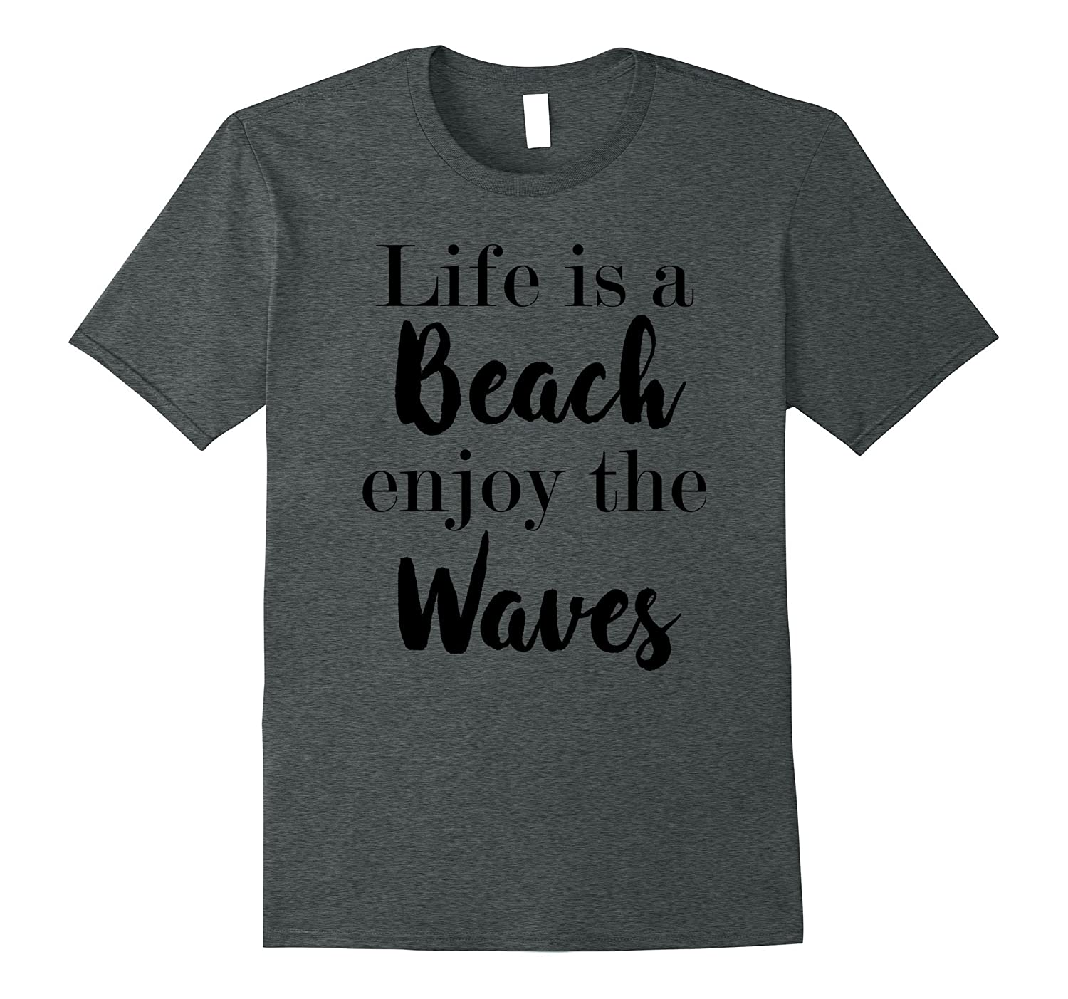 Adorable LIFE IS A BEACH ENJOY THE WAVES saying t-shirt gift-PL