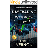 Day Trading For a Living: Investing Psychology for Beginners (DTL Series Book 2)