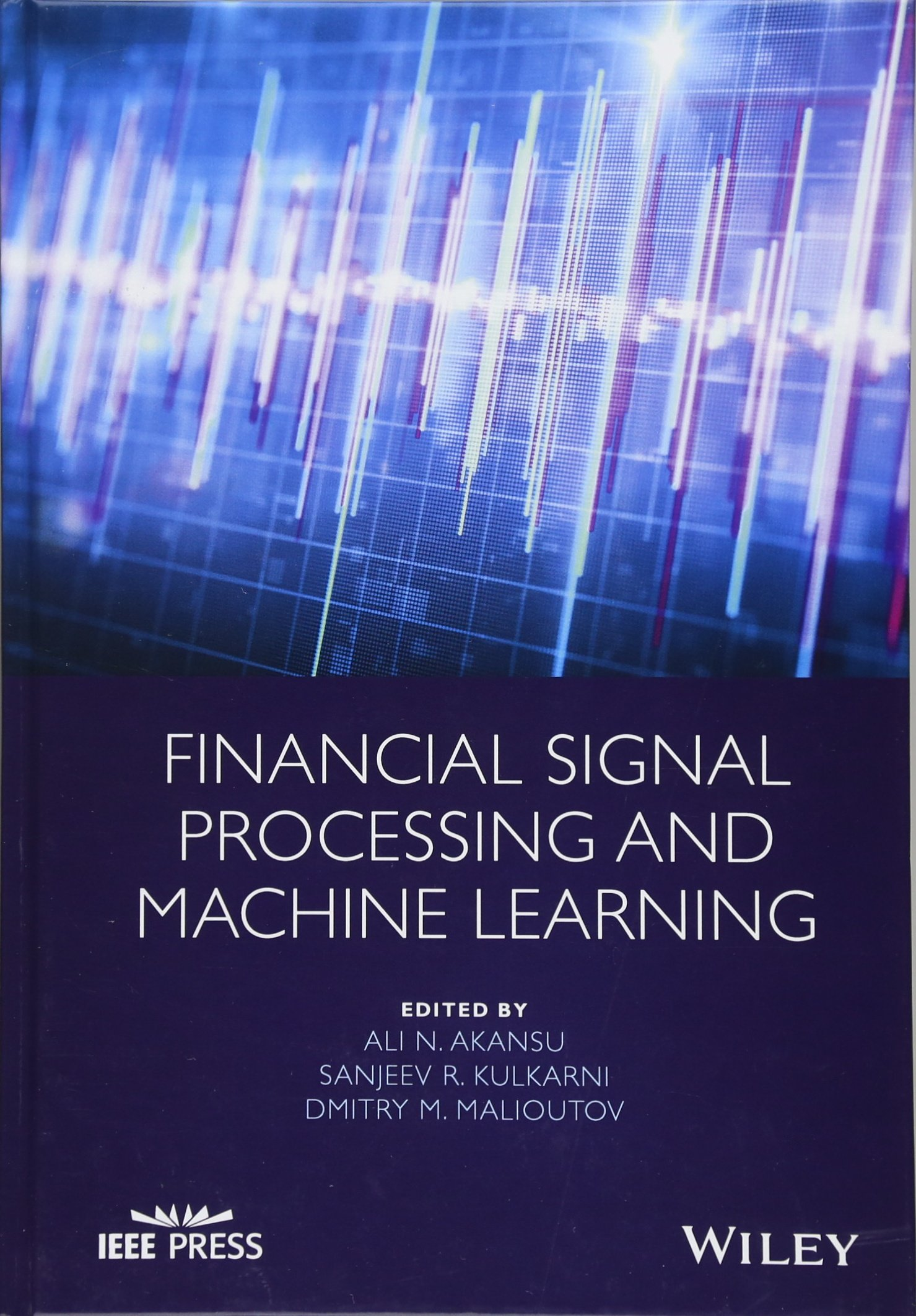 Financial Signal Processing and Machine Learning (Wiley - IEEE ...